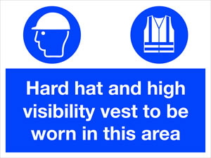 Hard hat and high visibility vest to be worn in this area sign.