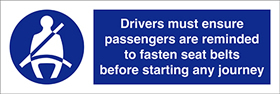 Drivers must ensure passengers are reminded to fasten seat belts before starting any journey sign.