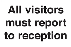 All visitors must report to reception signs.