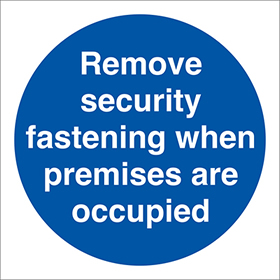 Remove security fastening when premises are occupied sign.