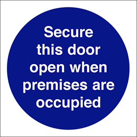 Secure this door open when premises are occupied sign.