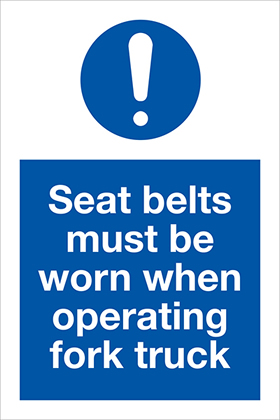 Seat belts must be worn when operating fork truck sign.