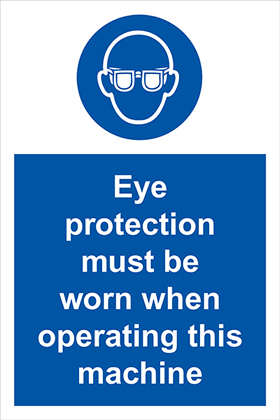 Eye protection must be worn when operating this machine sign.