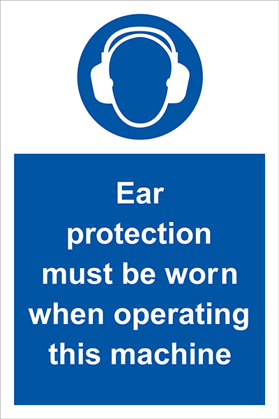 Ear protection must be worn when operating this machine sign.