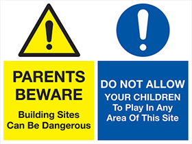 Parents beware building sites can be dangerous / do not allow your children to play in any area of this site sign.